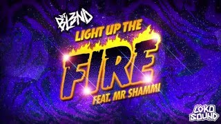 Light up the fire (Feat. Mr Shammi) - DJ BL3ND