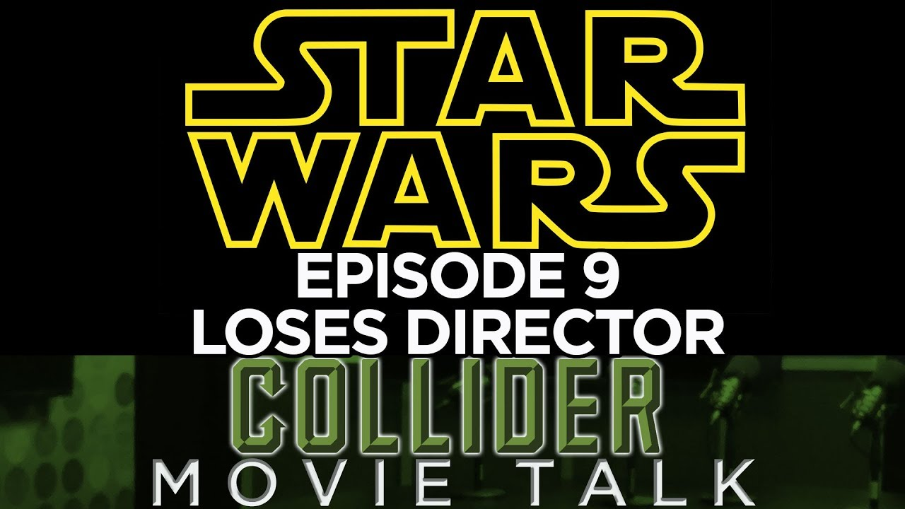 Star Wars Episode 9 Loses Director