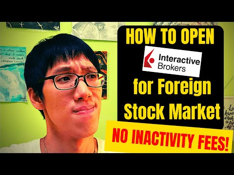 How to Open An Interactive Broker Account For Foreign Stock Markets [ NO INACTIVITY FEES!!! ]