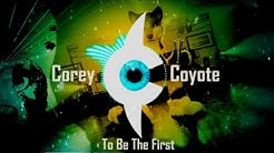Corey Coyote - To Be The First (Audio)