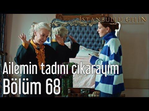 İstanbullu Gelin 68. Bölüm - Ailemin Tadını Çıkarayım