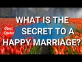 What is the Secret to a Happy Marriage? Quotes by Benjamin Franklin, Bill Cosby, etc.