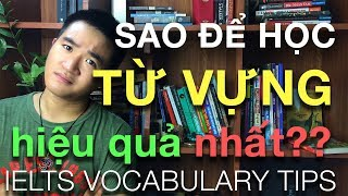 Nhiều Từ Vựng IELTS Quá, Học Làm Sao? Tips Từ Vựng Hiệu Quả Nhất!! || IELTS VOCABULARY TIPS (Part 2)