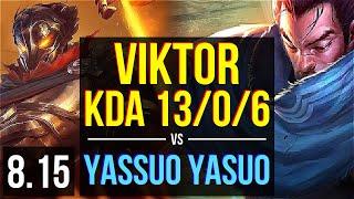 VIKTOR vs Yassuo - YASUO (MID) ~ KDA 13/0/6, Legendary ~ NA Challenger ~ Patch 8.15