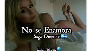 No se enamora - Sagz Dinenxei | Latin Music |