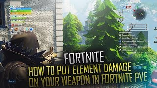 HOW TO PUT ELEMENT DAMAGE ON YOUR WEAPON IN FORTNITE PVE !