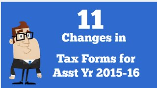 11 Changes in Tax Return Forms for Asst Yr 2015-16