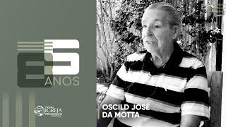 PIPG - 85 Anos | Oscild José da Motta