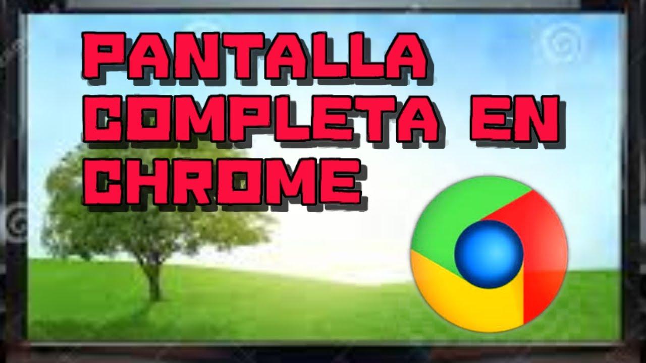 Cómo Poner O Quitar La Pantalla Completa En Chrome Youtube