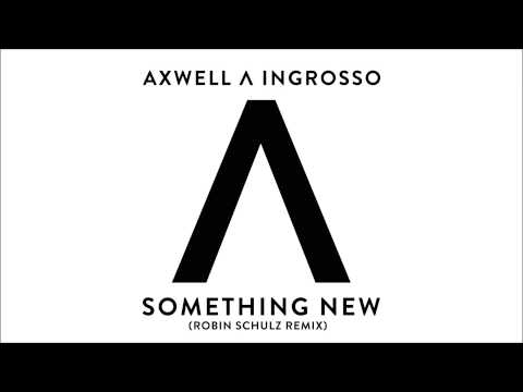 Axwell /\ Ingrosso - Something New (Robin Schulz Remix)
