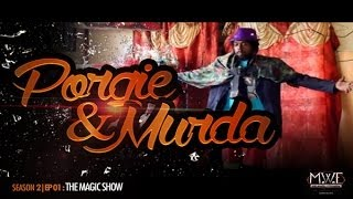 PORGIE & MURDA - S02 EP01 : THE MAGIC SHOW