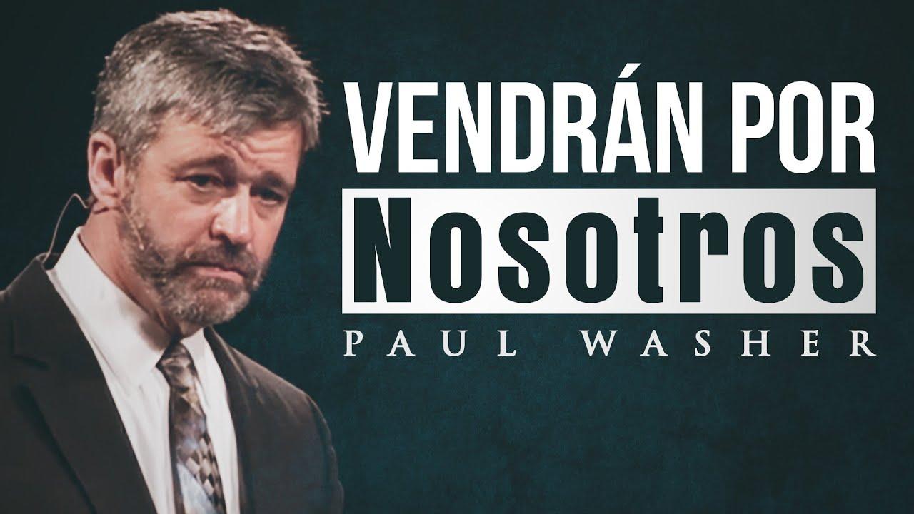 Vendrán por Nosotros y por Nuestros Hijos | Paul Washer