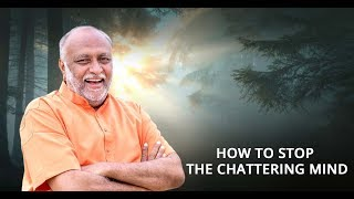 How to stop the chattering mind by Poojya Sukhabodhananda