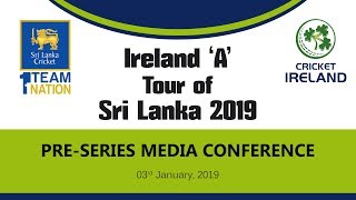 Pre-Series Media Conference : Sri Lanka 'A' vs Ireland 'A' Cricket Series 2019