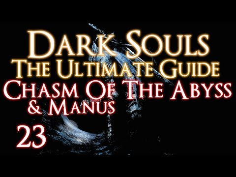 DARK SOULS - THE ULTIMATE GUIDE PART 23 - CHASM OF THE ABYSS + MANUS