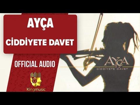 Ayça - Ciddiyete Davet - (Official Audio)