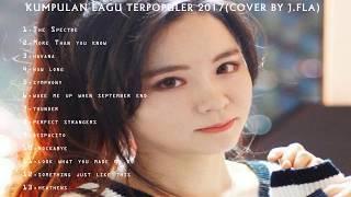 Kumpulan Lagu Terpopuler 2017 (Cover by J.Fla)