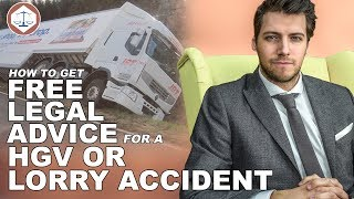 How To Get Free Legal Advice For A HGV or Lorry Accident (2018) UK