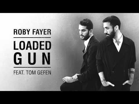 Roby Fayer - Loaded Gun Ft. Tom Gefen