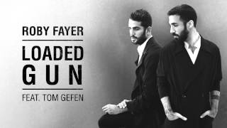 Roby Fayer - Loaded Gun Ft. Tom Gefen