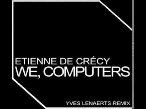 Etienne de Crécy - We, Computers (Yves Lenaerts Remix)