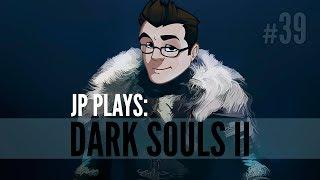 JP Plays - Dark Souls 2 - Part 39