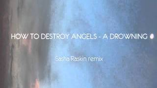 How To Destroy Angels - A Drowning (Sasha Raskin Orchestral Remix)