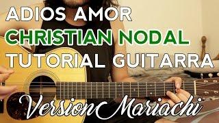 Adios Amor - Christian Nodal (Version MARIACHI) - Tutorial - Como tocar en Guitarra