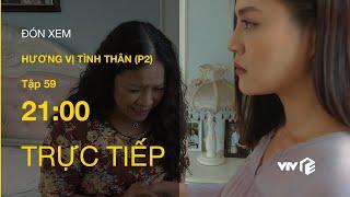 TRỰC TIẾP VTV1 | TẬP 59: Hương Vị Tình Thân P2 - Bà Sa sợ hãi van xin Thy
