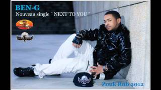 BEN-G - NEXT TO YOU - 2012 ZOUK RNB 2012 LEBLOGDUZOUK