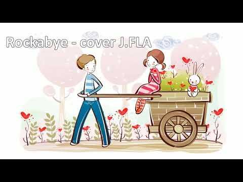 [Lyrics] Rockabye - Cover by J.FLA