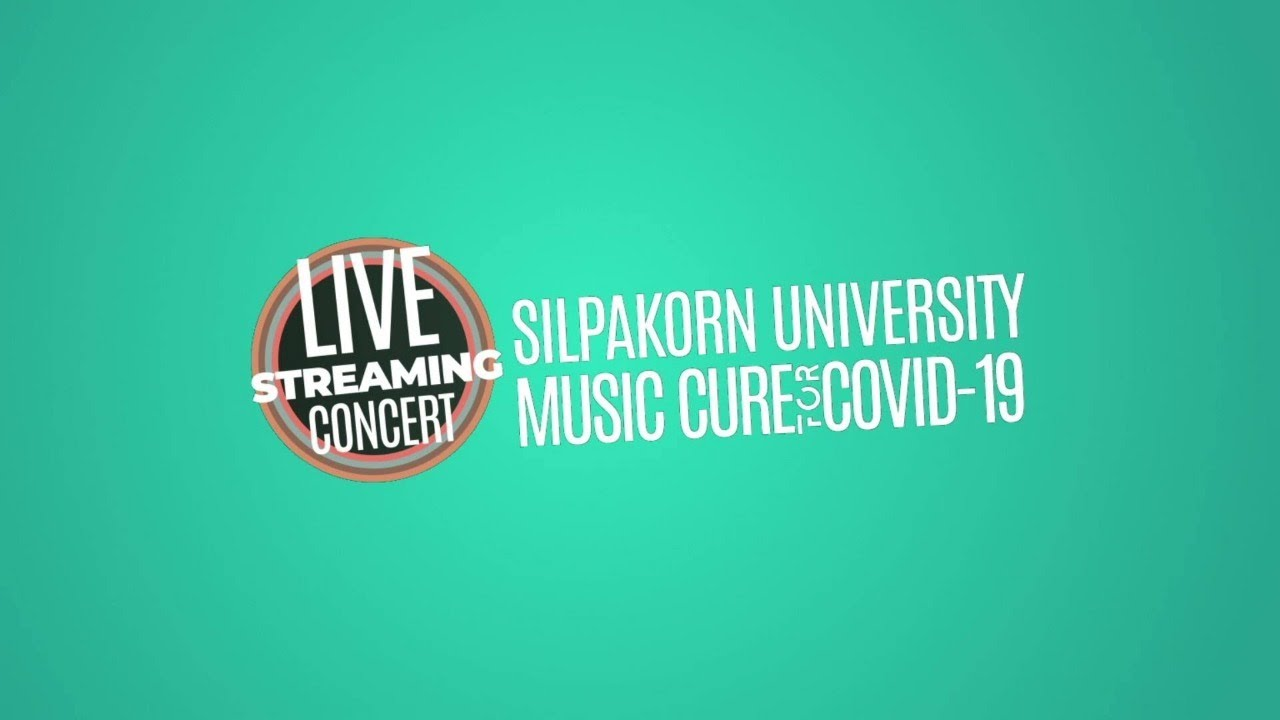Silpakorn University LIVE Streaming Concert : Music Cure for Covid 19