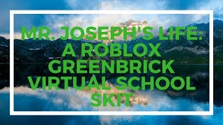 Mr. Joseph's Life | A ROBLOX Greenbrick Virtual School Skit