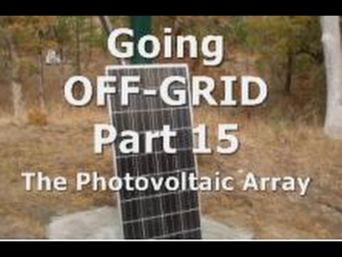 Going OFF-GRID: Pt 15 - The Photovoltaic Array