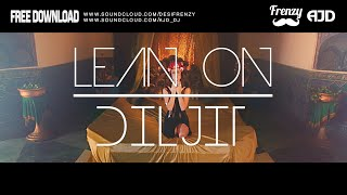 Download Hindi Video Songs - LEAN ON DILJIT (feat. Diljit Dosanjh & MØ) | DJ FRENZY | DJ AJD | FREE DOWNLOAD