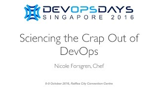 Sciencing the Crap Out of DevOps - DevOpsDays Singapore 2016