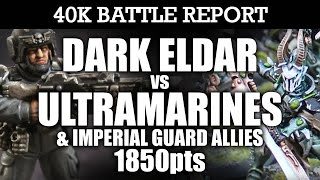 Dark Eldar vs Ultramarines and IG Allies 40K Battle Report LONE SURVIVOR! 7th Edition 1850pts | HD