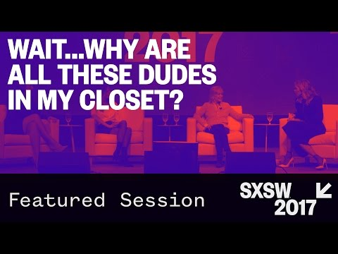 Wait...Why Are All These Dudes in My Closet? — SXSW 2017