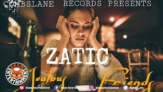 Zatic - Jealous Friends - July 2019