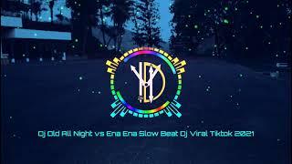 Download VIRAL TIKTOK | DJ OLD ALL NIGHT X ENA ENA SLOW BEAT