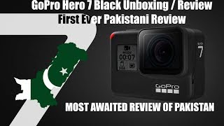 GoPro Hero 7 Black Unboxing/Review | FIRST EVER IN PAKISTAN | URDU/HINDI
