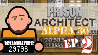 Prison Architect (Alpha 30) - Dreamreaver23 Plays - Episode 2 [Banjo Face]