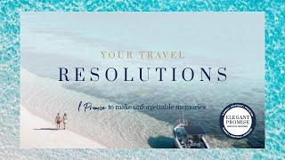 Elegant Resorts   Your Travel Resolutions   Make Unforgettable Memories