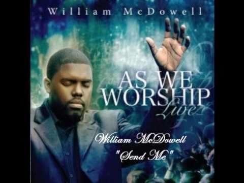 William McDowell - Send Me