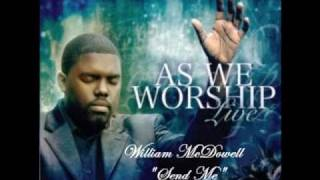 Watch William Mcdowell Send Me video
