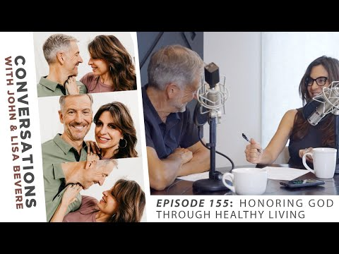 PODCAST: Conversations with John & Lisa | Ep. 155: Honoring God through Healthy Living
