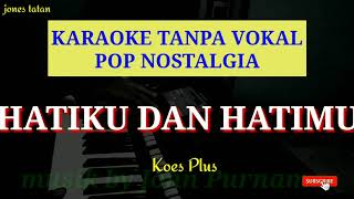 lagu karaoke tanpa vokal // HATIMU DAN HATIKU _ koes plus