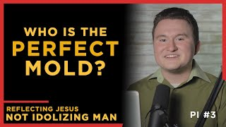 The Perfect Mold: Reflecting Jesus not Idolizing Man | Pilate's Interview E3