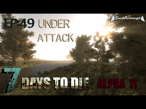 7 Days To Die A11 Ep:49  Under Attack