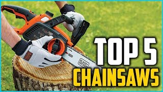 Top 5 Best Chainsaws In 2018
